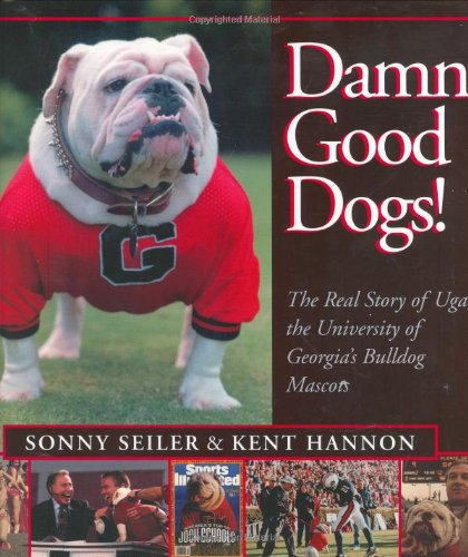 Damn Good Dogs!: The Real Story of Uga, University of Georgia's Bulldog Mascots