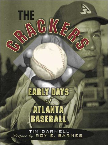 The Crackers: Early Days of Atlanta Baseball - FIRST EDITION -: Darnell, Tim (Foreword by Bill ...