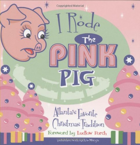 I Rode the Pink Pig: Atlanta's Favorite Christmas Tradition: Hillstreet