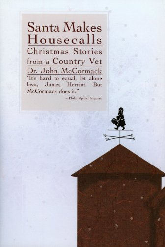Santa Makes Housecalls: Chrismas Stories from a Country Vet: McCormack, John