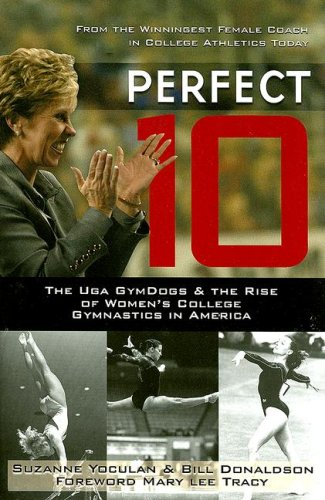 Perfect 10: The UGA GymDogs & the Rise of Women's College Gymnastics in America: Yoculan, ...