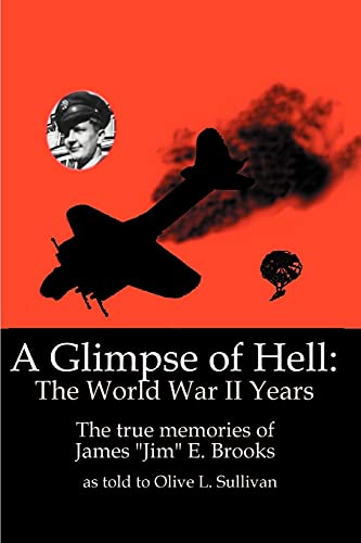 A Glimpse of Hell: The World War II Years: Brooks, James E.
