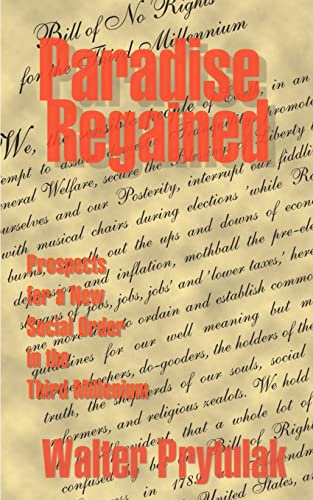 Paradise Regained Prospects for a New Social Order in the Third Millennium: Walter Prytulak