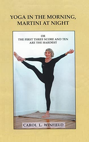 9781588203458: Yoga in the Morning, Martini at Night or the First Three-Score and Ten Are the Hardest