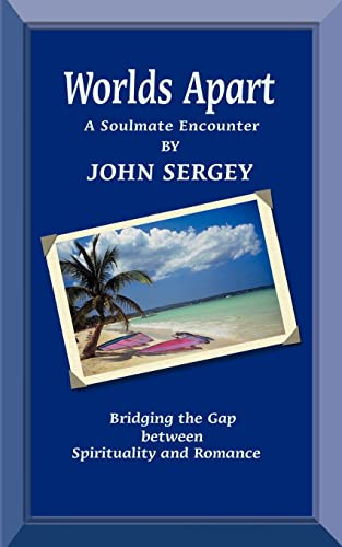 Worlds Apart: A Soulmate Encounter - Bridging the Gap between Spirituality and Romance: Sergey, ...