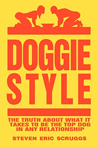 9781588203687: DoggieStyle: The Truth about What It Takes to Be the Top Dog in Any Relationship!