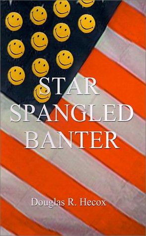 Star Spangled Banter: Hecox, Douglas R.