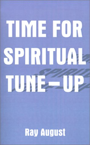 Time for Spiritual Tune-Up: Ray August