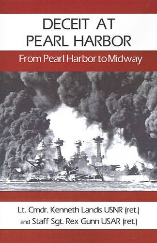 Deceit at Pearl Harbor: From Pearl Harbor to Midway: Landis, Kenneth; Andrade, Robert; Gunn, Rex