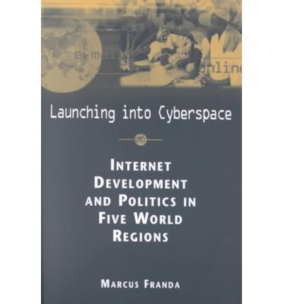 9781588260376: Launching into Cyberspace: Internet Development and Politics in Five World Regions (Ipolitics: Global Challenges in the Information Age)
