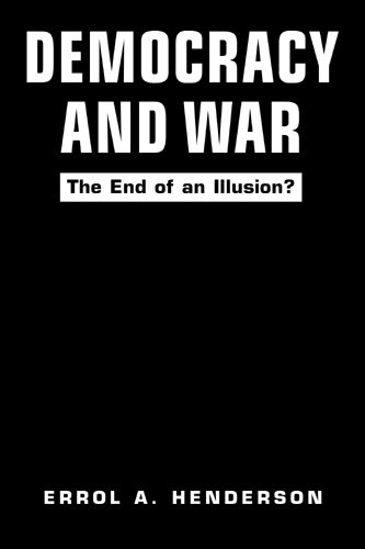 Democracy and War: The End of an Illusion? (Hardback): Errol Anthony Henderson