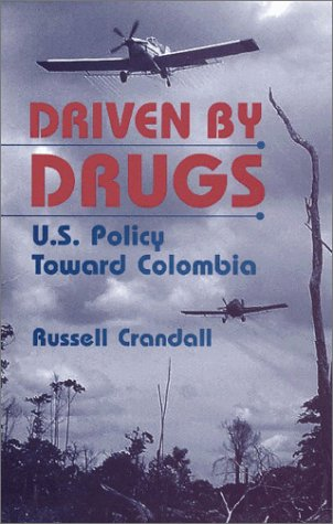 9781588260642: Driven by Drugs: U.S. Policy Toward Colombia