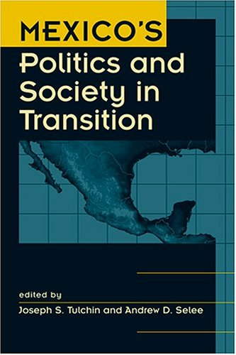 Mexico's Politics and Society in Transition: Joseph S. Tulchin, Andrew D. Selee
