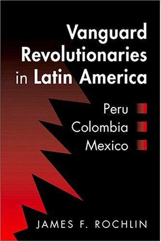 9781588261069: Vanguard Revolutionaries in Latin America: Peru, Colombia, Mexico
