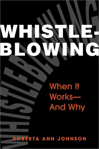 Whistleblowing : When It Works-and Why: Roberta Ann Johnson
