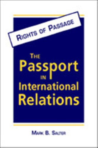 Rights of Passage: The Passport in International Relations (Hardback): Mark B. Salter