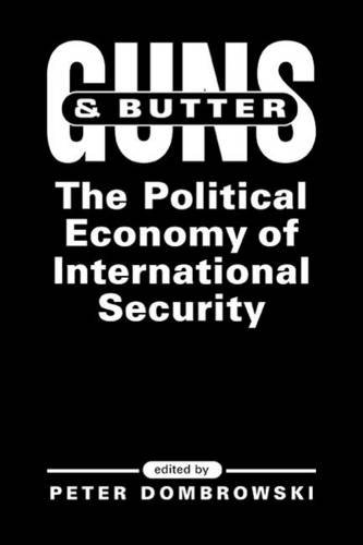 9781588263124: Guns And Butter: The Political Economy Of International Security (INTERNATIONAL POLITICAL ECONOMY YEARBOOK)