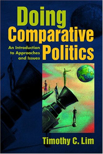 Doing Comparative Politics: An Introduction to Approaches: Timothy C. Lim