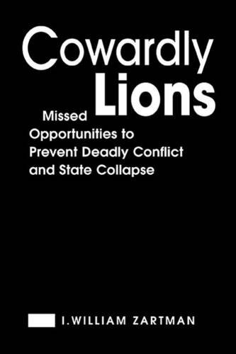 9781588263575: Cowardly Lions: Missed Opportunities To Prevent Deadly Conflict And State Collapse