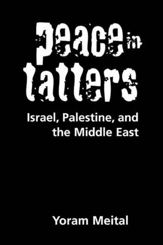 Peace in Tatters : Israel, Palestine, and the Middle East: Yoram Meital