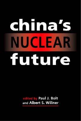 China's Nuclear Future.: Bolt, Paul J.