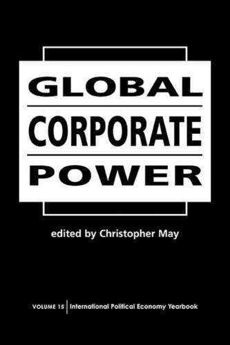 9781588264367: Global Corporate Power (INTERNATIONAL POLITICAL ECONOMY YEARBOOK)