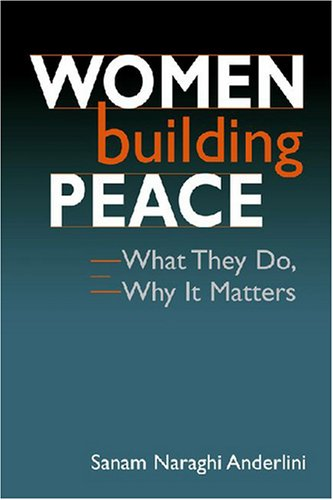 9781588265128: Women Building Peace: What They Do, Why it Matters