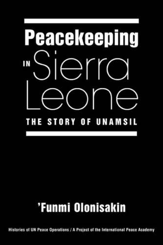 9781588265203: Peacekeeping in Sierra Leone: The Story of UNAMSIL (Histories of Un Peace Operations)