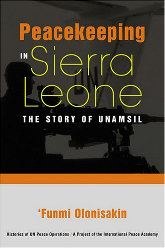 9781588265210: Peacekeeping in Sierra Leone: The Story of Unamsil (Histories of UN Peace Operations)