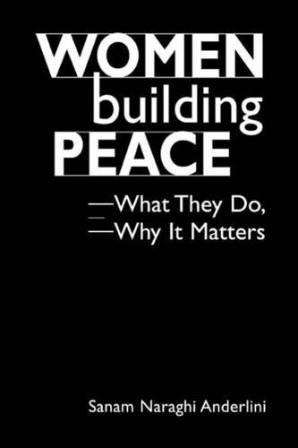 9781588265364: Women Building Peace: What They Do, Why It Matters