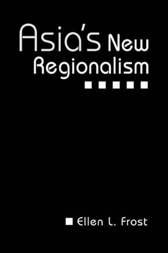 Asia s New Regionalism (Hardback): Ellen L. Frost