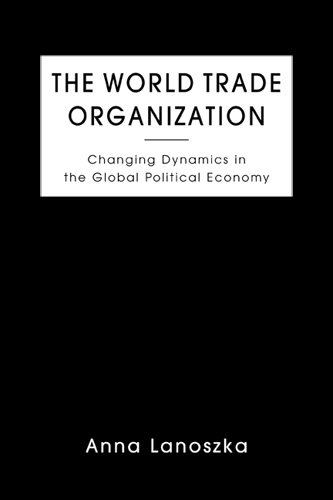 The World Trade Organization: Changing Dynamics in the Global Political Economy (Hardback): Anna ...