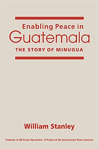 9781588266569: Enabling Peace in Guatemala: The Story of MINUGUA (Histories of Un Peace Operations)