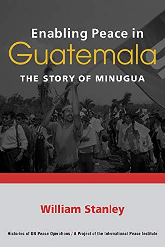 9781588266811: Enabling Peace in Guatemala: The Story of MINUGUA (Histories of Un Peace Operations)