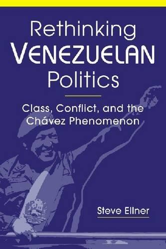 9781588266996: Rethinking Venezuelan Politics: Class, Conflict, and the Chavez Phenomenon