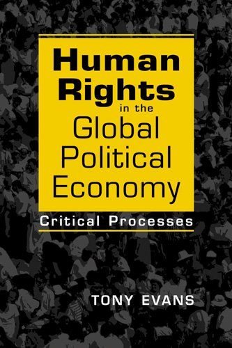 Human Rights in the Global Political Economy: Critical Processes: Evans, Tony