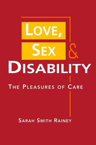 Love, Sex, and Disability: The Pleasures of: Sarah Smith Rainey