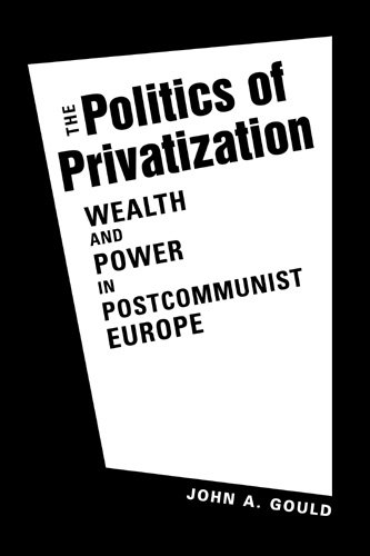 9781588267832: The Politics of Privatization: Wealth and Power in Post-communist Europe