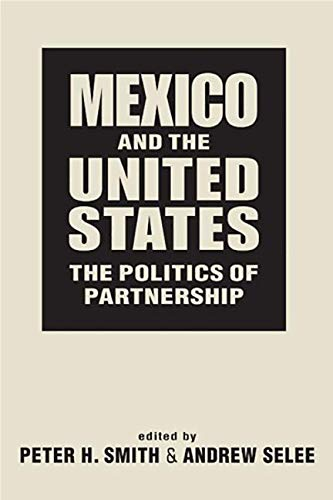Mexico & the United States: The Politics of Partnership: Smith, Peter H. & Selee, Andrew