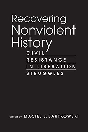9781588268709: Recovering Nonviolent History: Civil Resistance in Liberation Struggles