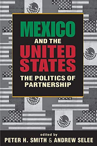 Mexico and the United States: The Politics of Partnership: Andrew Selee, David FitzGerald, Peter H....