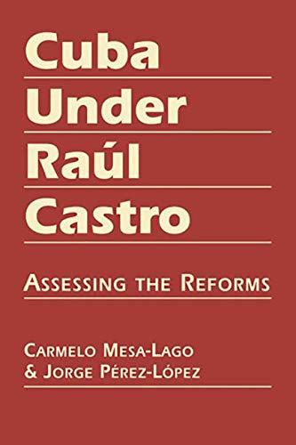 Cuba Under Raúl Castro: Assessing the Reforms: Carmelo Mesa-Lago; Jorge