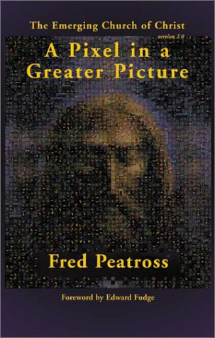 A Pixel in a Greater Picture: The Emerging Church of Christ: Fred Peatross