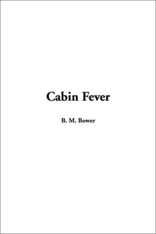 Cabin Fever: Bower, B. M.