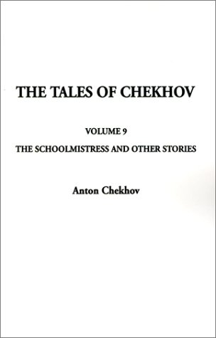 9781588274595: The Tales Of Chekhov, Volume 9: The Schoolmistress and Other Stories (Tales of Chekhov (Indypublish Paperback))