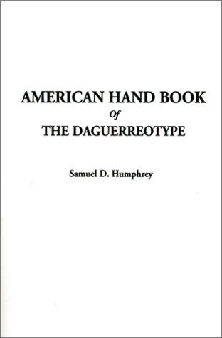 9781588275103: American Hand Book of the Daguerreotype