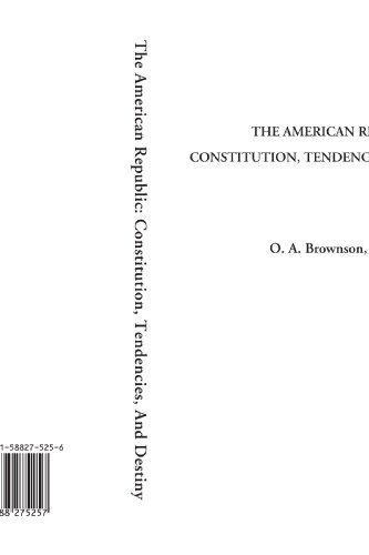 9781588275257: The American Republic: CONSTITUTION, TENDENCIES, AND DESTINY