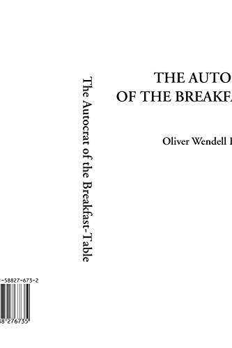 The Autocrat of the Breakfast-Table: Holmes, Oliver Wendell