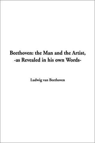 9781588278081: Beethoven: The Man and the Artist, as Revealed in His Own Words