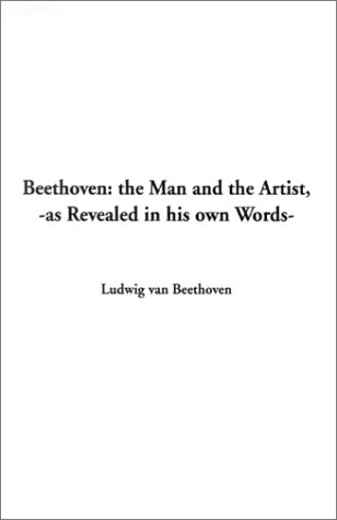 9781588278098: Beethoven: The Man and the Artist, as Revealed in His Own Words